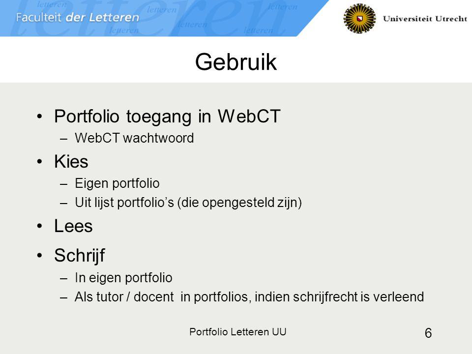 Portfolio Letteren UU 6 Gebruik Portfolio toegang in WebCT –WebCT wachtwoord Kies –Eigen portfolio –Uit lijst portfolio's (die opengesteld zijn) Lees