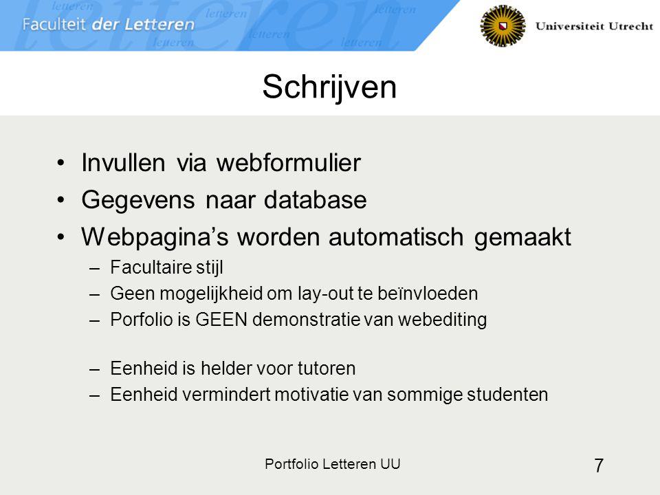 Portfolio Letteren UU 7 Schrijven Invullen via webformulier Gegevens naar database Webpagina's worden automatisch gemaakt –Facultaire stijl –Geen moge