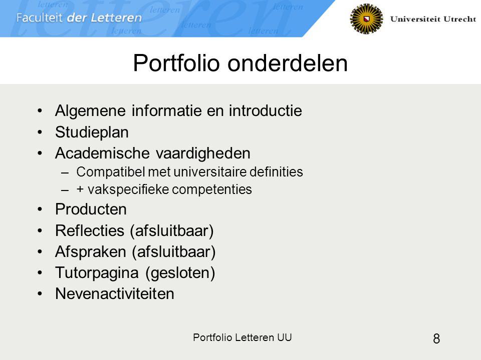 Portfolio Letteren UU 8 Portfolio onderdelen Algemene informatie en introductie Studieplan Academische vaardigheden –Compatibel met universitaire defi