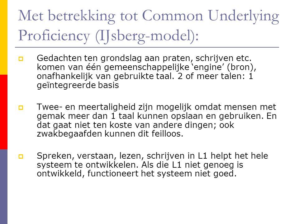 Met betrekking tot Common Underlying Proficiency (IJsberg-model):  Gedachten ten grondslag aan praten, schrijven etc. komen van één gemeenschappelijk
