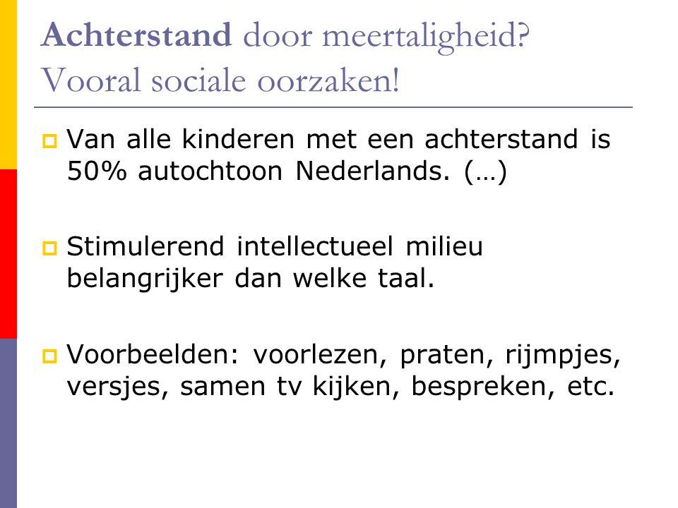 Achterstand door meertaligheid? Vooral sociale oorzaken!  Van alle kinderen met een achterstand is 50% autochtoon Nederlands. (…)  Stimulerend intel