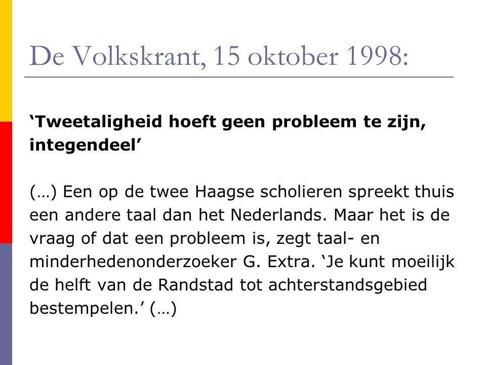 De Volkskrant, 15 oktober 1998: 'Tweetaligheid hoeft geen probleem te zijn, integendeel' (…) Een op de twee Haagse scholieren spreekt thuis een andere taal dan het Nederlands.