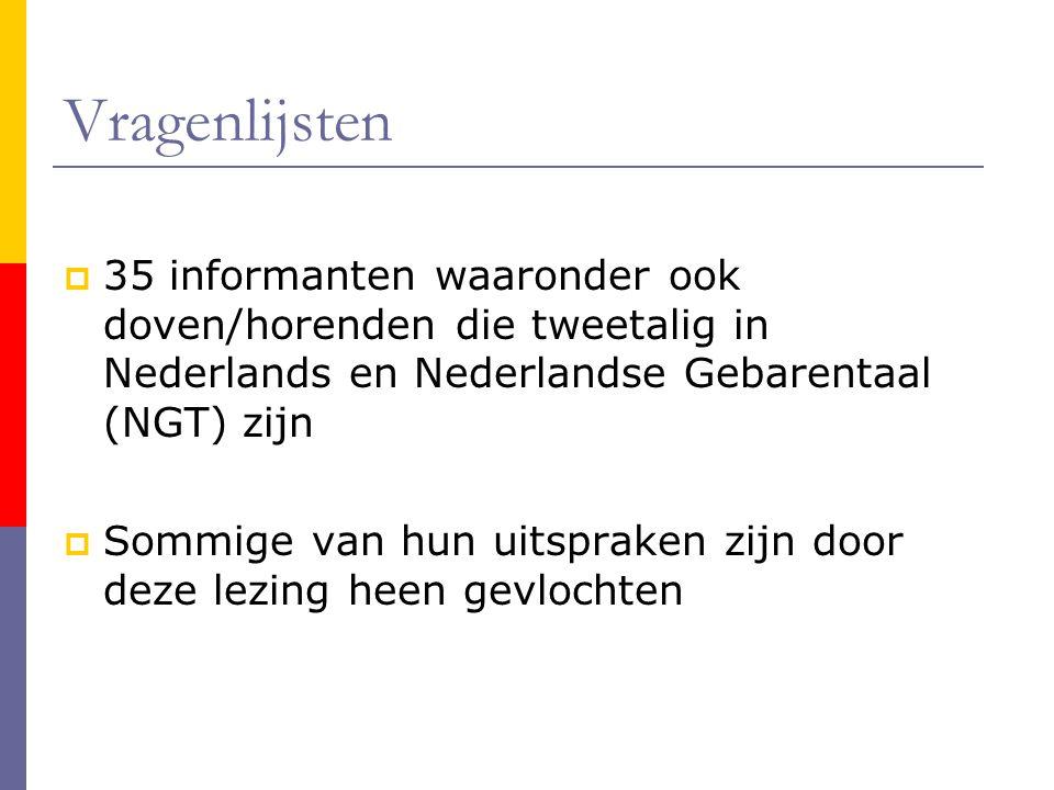 Vragenlijsten  35 informanten waaronder ook doven/horenden die tweetalig in Nederlands en Nederlandse Gebarentaal (NGT) zijn  Sommige van hun uitspraken zijn door deze lezing heen gevlochten