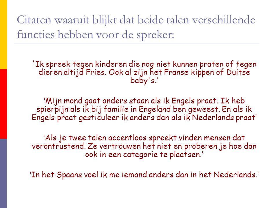 Citaten waaruit blijkt dat beide talen verschillende functies hebben voor de spreker: Ik spreek tegen kinderen die nog niet kunnen praten of tegen dieren altijd Fries.