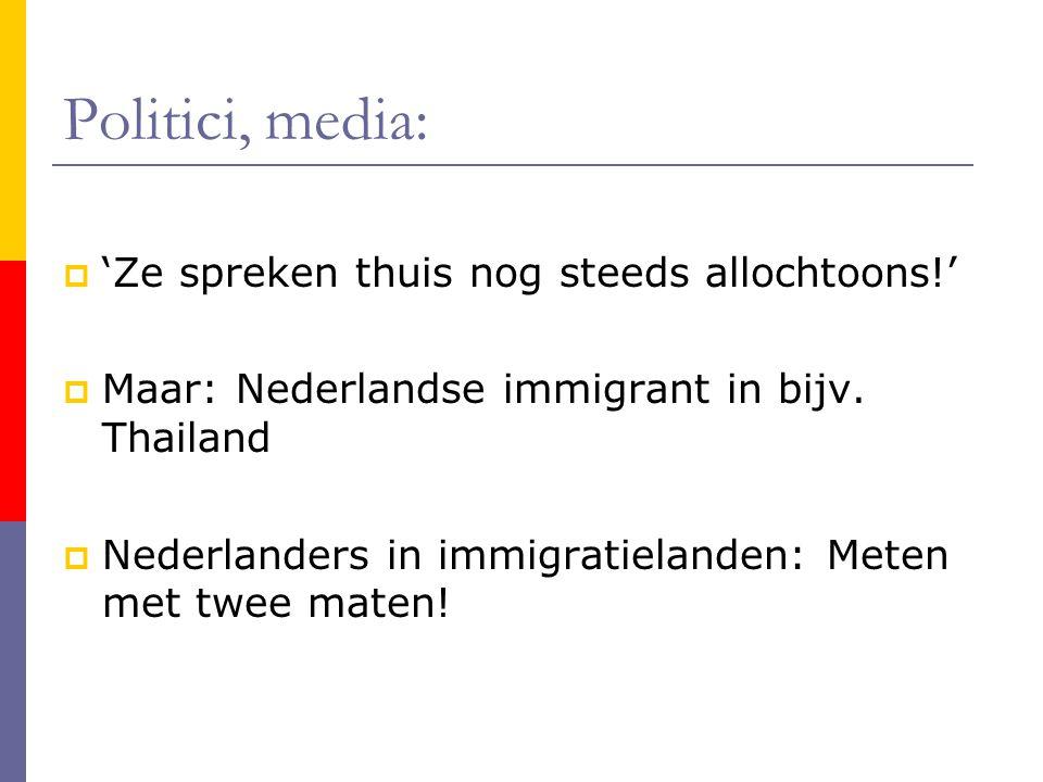 Politici, media:  'Ze spreken thuis nog steeds allochtoons!'  Maar: Nederlandse immigrant in bijv. Thailand  Nederlanders in immigratielanden: Mete