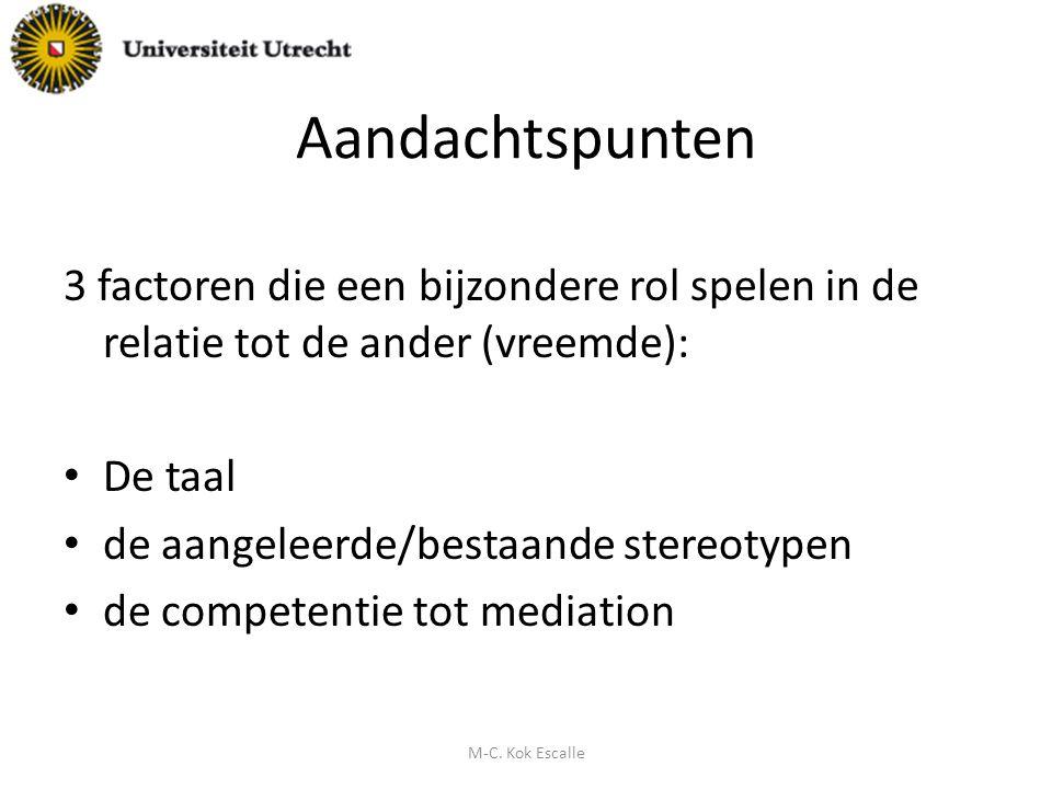 Aandachtspunten 3 factoren die een bijzondere rol spelen in de relatie tot de ander (vreemde): De taal de aangeleerde/bestaande stereotypen de competentie tot mediation M-C.