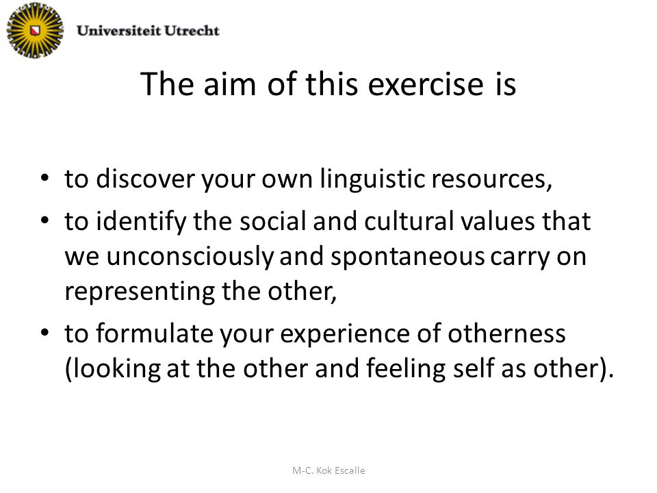 The aim of this exercise is to discover your own linguistic resources, to identify the social and cultural values that we unconsciously and spontaneous carry on representing the other, to formulate your experience of otherness (looking at the other and feeling self as other).