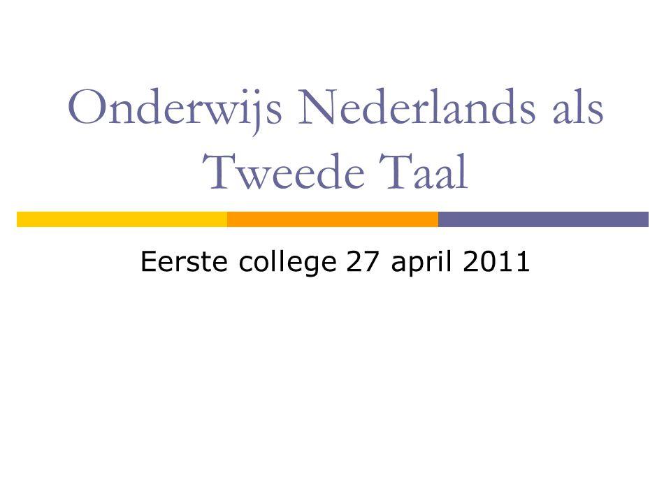 Onderwijs Nederlands als Tweede Taal Eerste college 27 april 2011