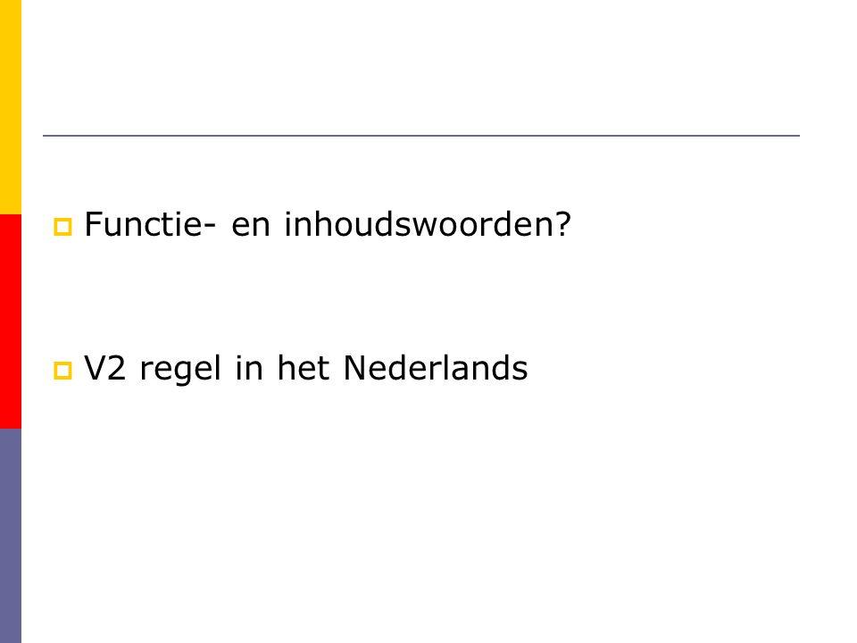  Functie- en inhoudswoorden?  V2 regel in het Nederlands