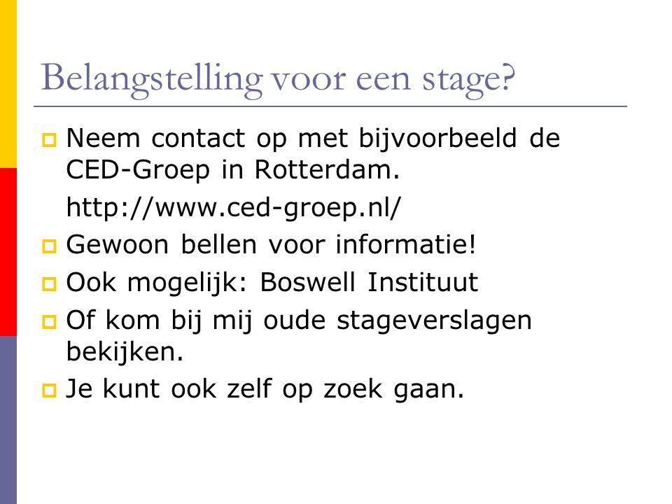 Belangstelling voor een stage?  Neem contact op met bijvoorbeeld de CED-Groep in Rotterdam. http://www.ced-groep.nl/  Gewoon bellen voor informatie!