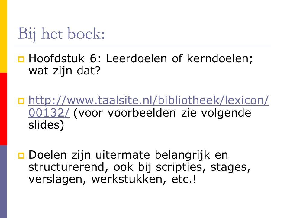 Bij het boek:  Hoofdstuk 6: Leerdoelen of kerndoelen; wat zijn dat?  http://www.taalsite.nl/bibliotheek/lexicon/ 00132/ (voor voorbeelden zie volgen