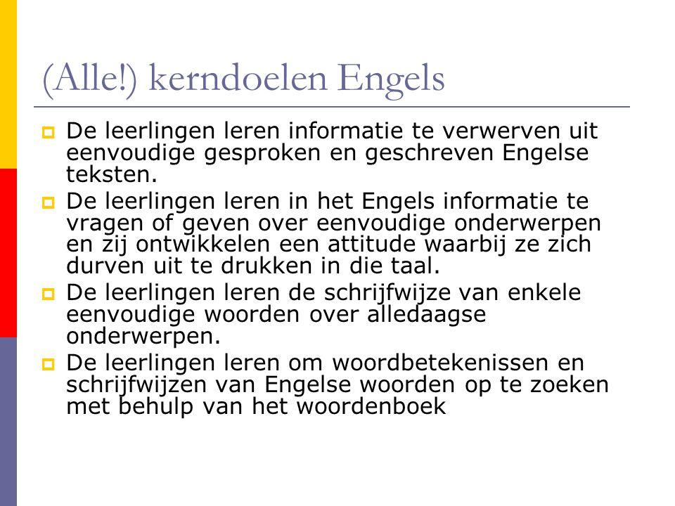 (Alle!) kerndoelen Engels  De leerlingen leren informatie te verwerven uit eenvoudige gesproken en geschreven Engelse teksten.  De leerlingen leren