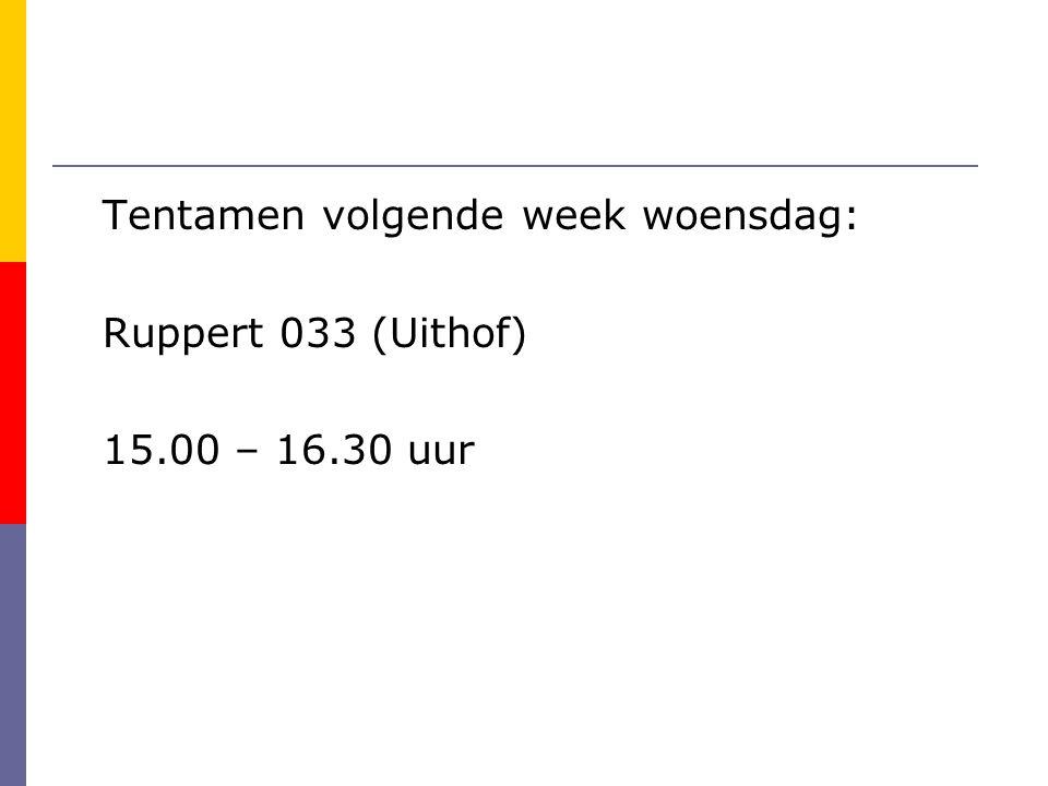 Tentamen volgende week woensdag: Ruppert 033 (Uithof) 15.00 – 16.30 uur