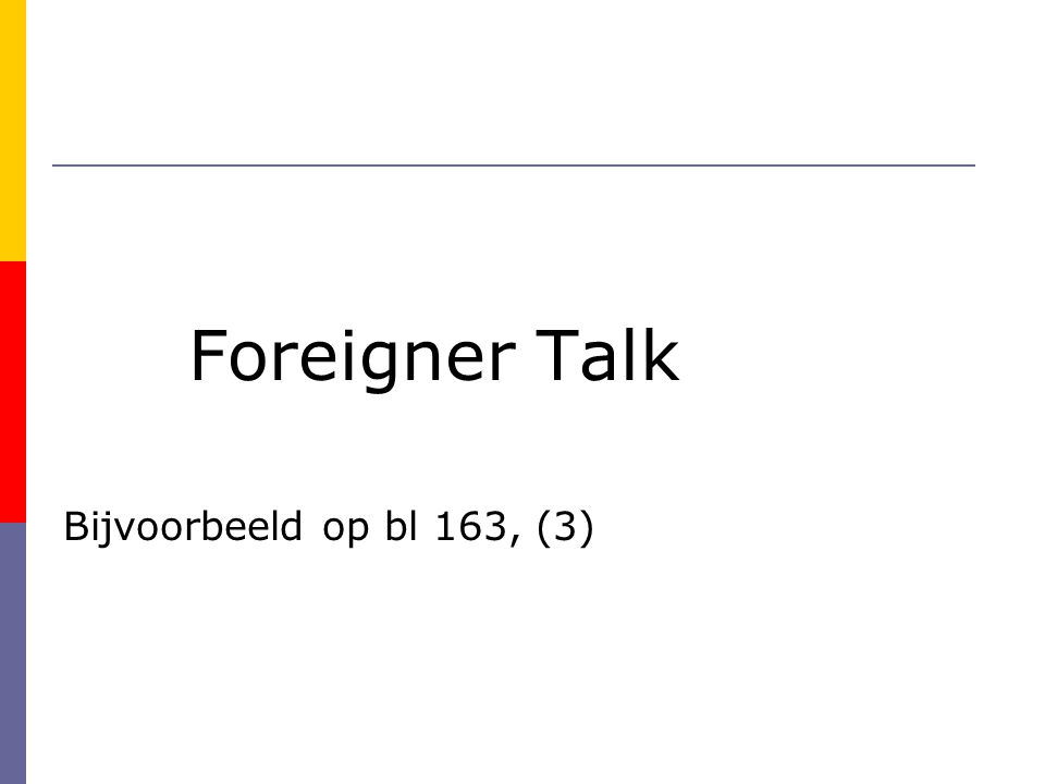 Foreigner Talk Bijvoorbeeld op bl 163, (3)