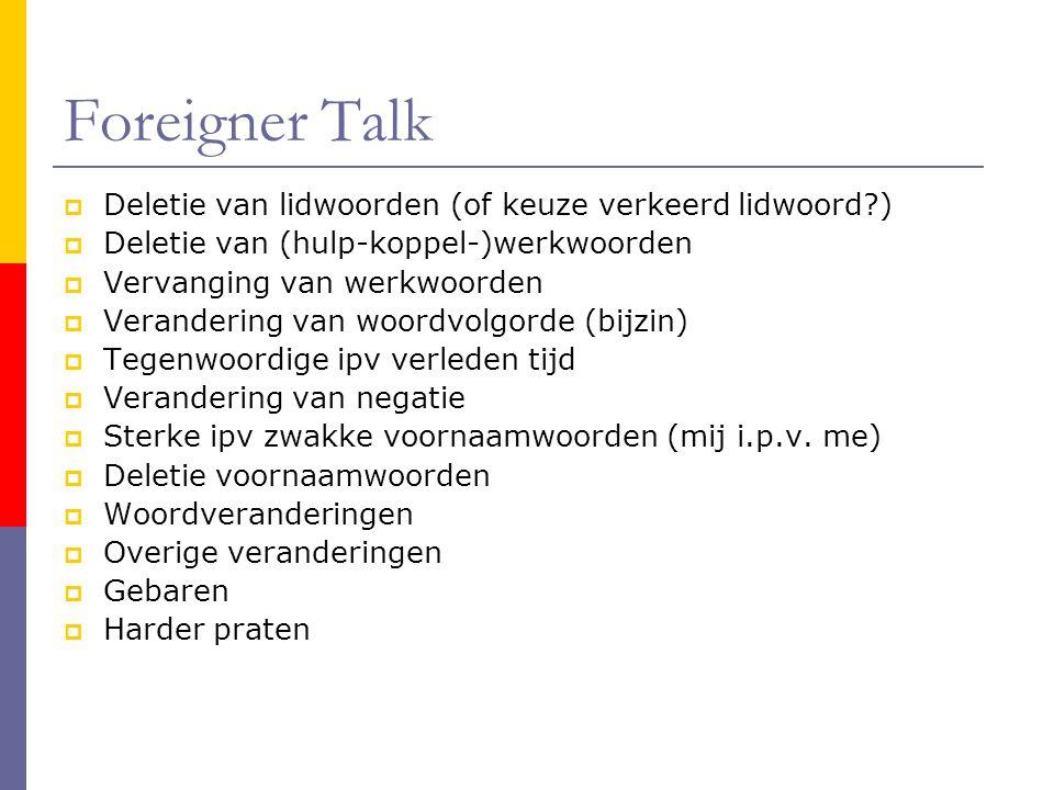 Foreigner Talk  Deletie van lidwoorden (of keuze verkeerd lidwoord?)  Deletie van (hulp-koppel-)werkwoorden  Vervanging van werkwoorden  Veranderi