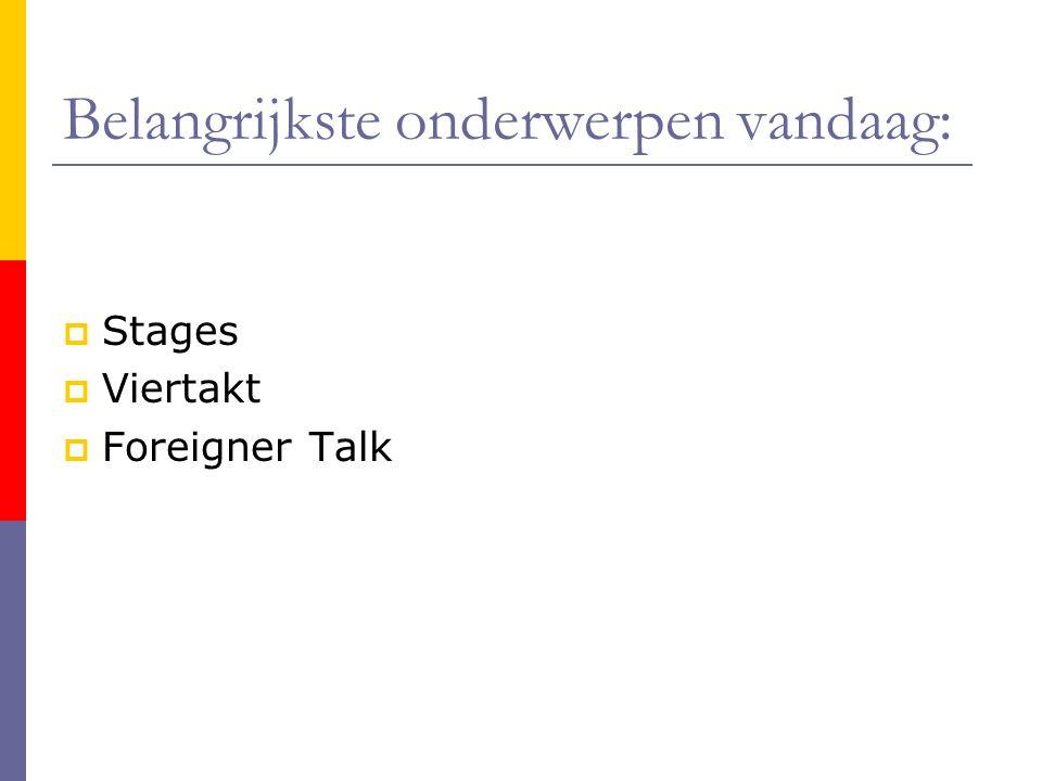Belangrijkste onderwerpen vandaag:  Stages  Viertakt  Foreigner Talk