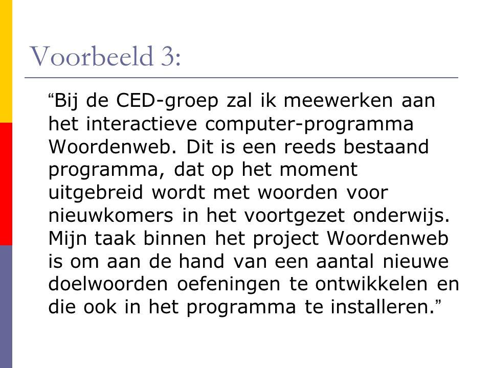 """Voorbeeld 3: """" Bij de CED-groep zal ik meewerken aan het interactieve computer-programma Woordenweb. Dit is een reeds bestaand programma, dat op het m"""