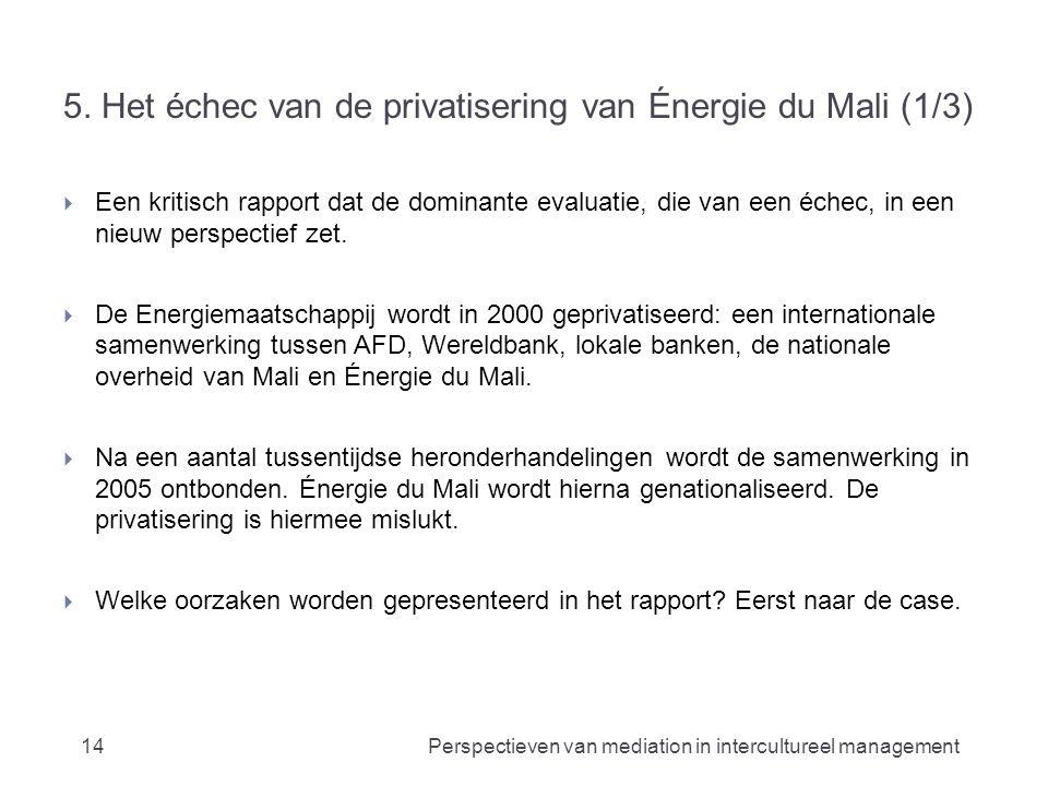 5. Het échec van de privatisering van Énergie du Mali (1/3)  Een kritisch rapport dat de dominante evaluatie, die van een échec, in een nieuw perspec