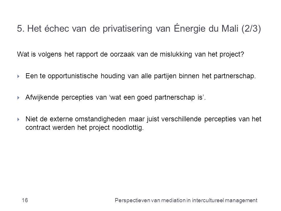 5. Het échec van de privatisering van Énergie du Mali (2/3) Wat is volgens het rapport de oorzaak van de mislukking van het project?  Een te opportun