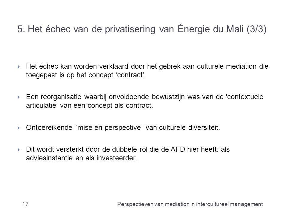 5. Het échec van de privatisering van Énergie du Mali (3/3)  Het échec kan worden verklaard door het gebrek aan culturele mediation die toegepast is