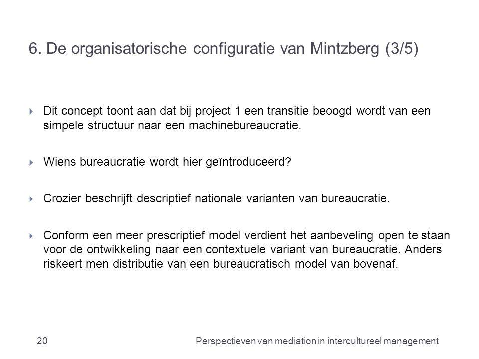 6. De organisatorische configuratie van Mintzberg (3/5)  Dit concept toont aan dat bij project 1 een transitie beoogd wordt van een simpele structuur