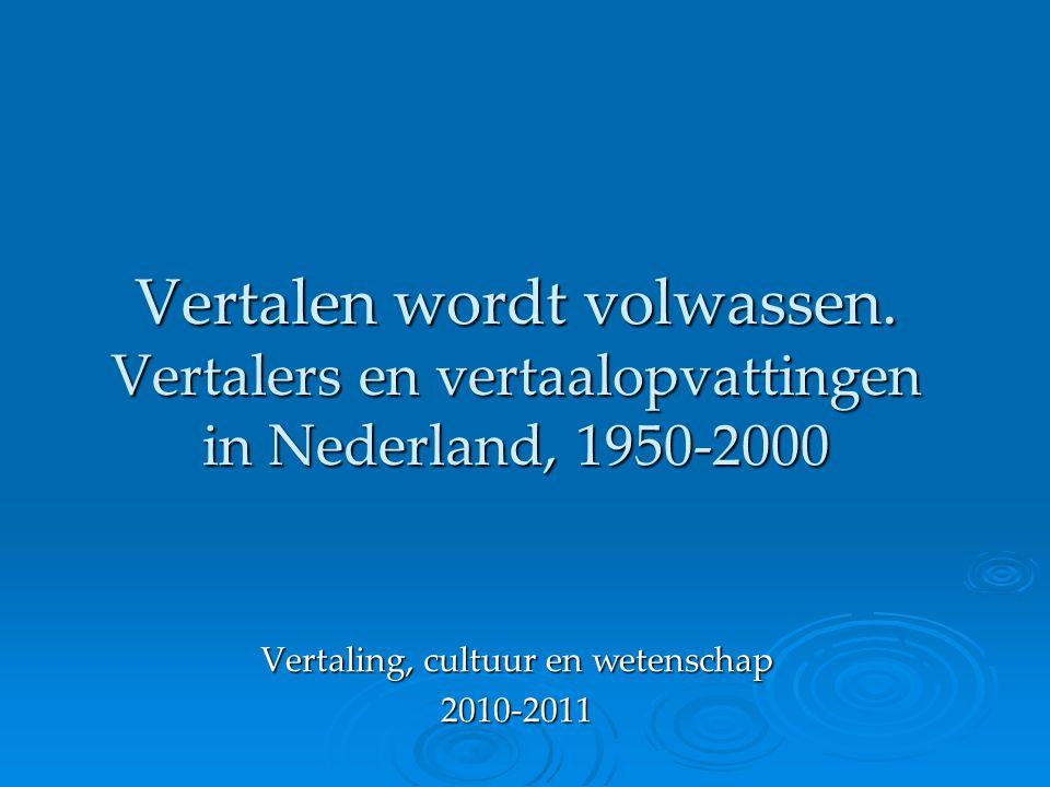 Vertalen wordt volwassen. Vertalers en vertaalopvattingen in Nederland, 1950-2000 Vertaling, cultuur en wetenschap 2010-2011