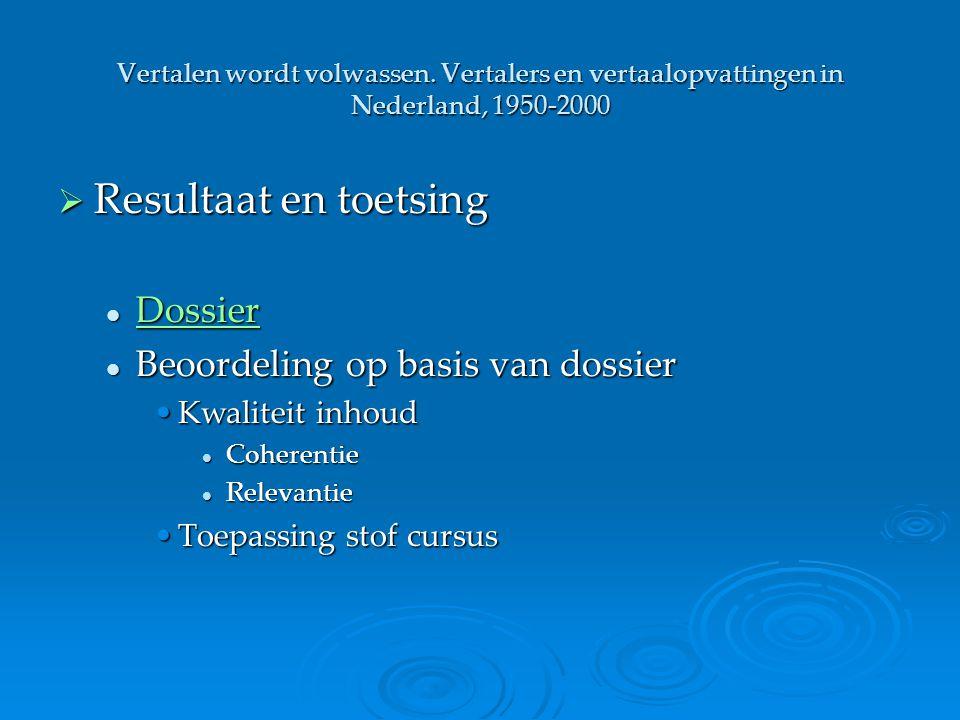Vertalen wordt volwassen. Vertalers en vertaalopvattingen in Nederland, 1950-2000  Resultaat en toetsing Dossier Dossier Dossier Beoordeling op basis