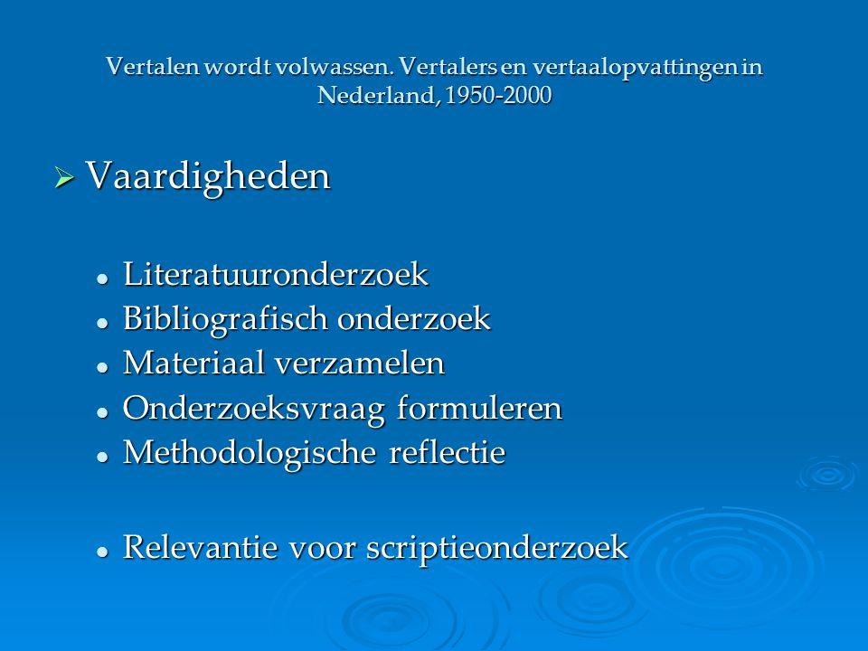 Vertalen wordt volwassen. Vertalers en vertaalopvattingen in Nederland, 1950-2000  Vaardigheden Literatuuronderzoek Literatuuronderzoek Bibliografisc