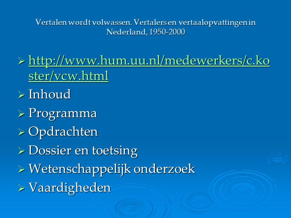 Vertalen wordt volwassen. Vertalers en vertaalopvattingen in Nederland, 1950-2000  http://www.hum.uu.nl/medewerkers/c.ko ster/vcw.html http://www.hum