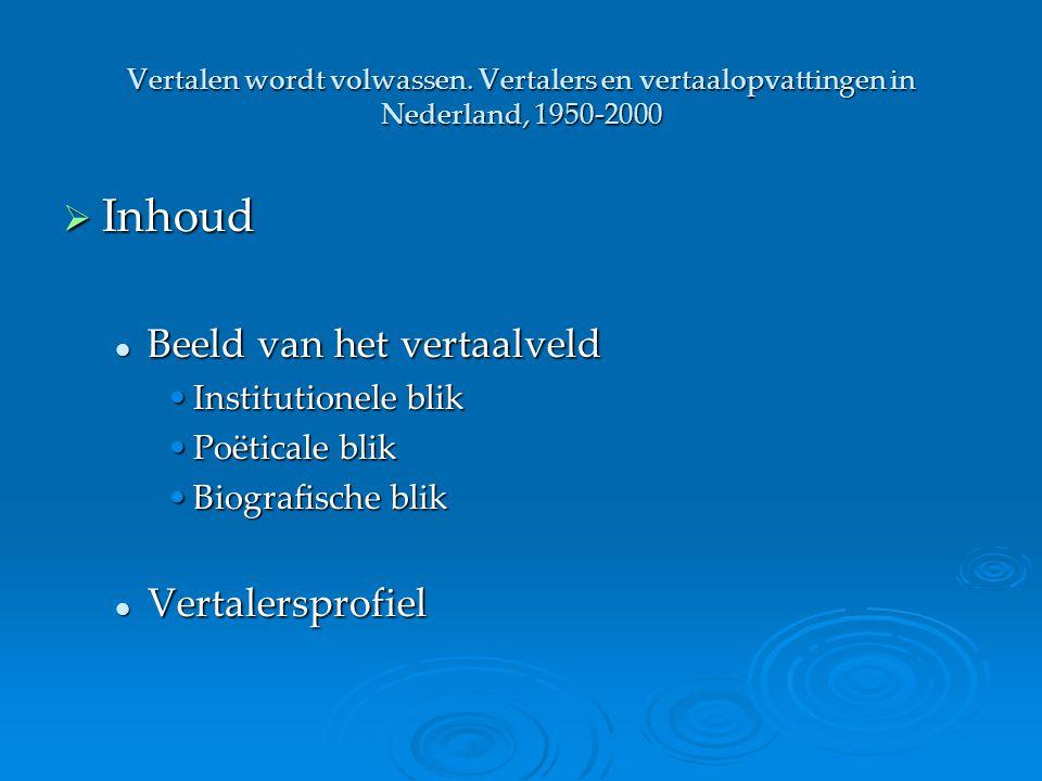 Vertalen wordt volwassen. Vertalers en vertaalopvattingen in Nederland, 1950-2000  Inhoud Beeld van het vertaalveld Beeld van het vertaalveld Institu
