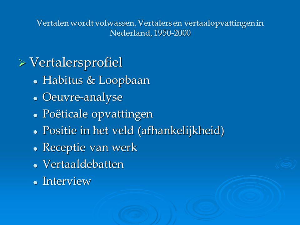 Vertalen wordt volwassen. Vertalers en vertaalopvattingen in Nederland, 1950-2000  Vertalersprofiel Habitus & Loopbaan Habitus & Loopbaan Oeuvre-anal