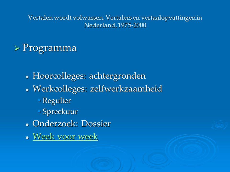 Vertalen wordt volwassen. Vertalers en vertaalopvattingen in Nederland, 1975-2000  Programma Hoorcolleges: achtergronden Hoorcolleges: achtergronden