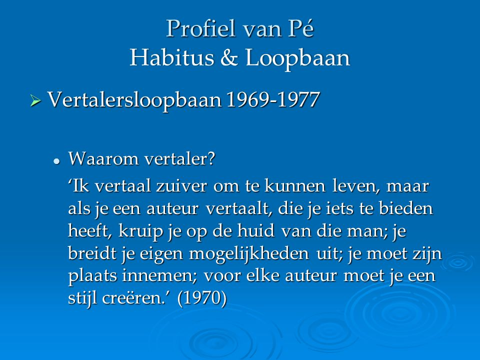 Profiel van Pé Habitus & Loopbaan  Vertalersloopbaan 1969-1977 Waarom vertaler.