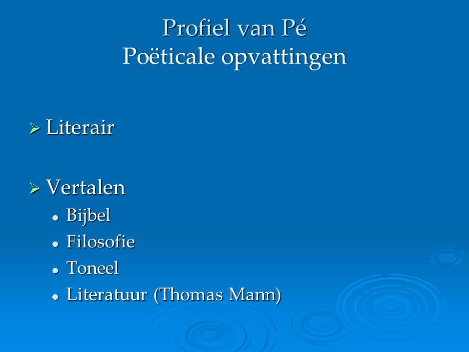 Profiel van Pé Poëticale opvattingen  Literair  Vertalen Bijbel Bijbel Filosofie Filosofie Toneel Toneel Literatuur (Thomas Mann) Literatuur (Thomas Mann)