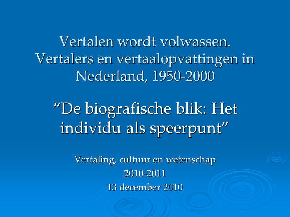 """Vertalen wordt volwassen. Vertalers en vertaalopvattingen in Nederland, 1950-2000 """"De biografische blik: Het individu als speerpunt"""" Vertaling, cultuu"""