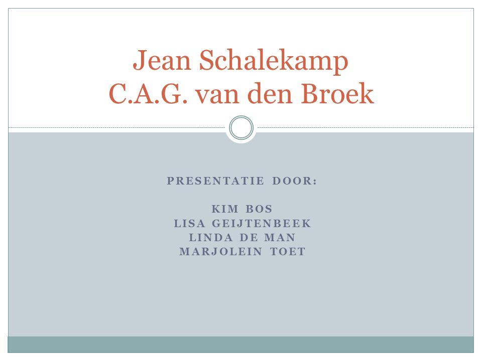 PRESENTATIE DOOR: KIM BOS LISA GEIJTENBEEK LINDA DE MAN MARJOLEIN TOET Jean Schalekamp C.A.G. van den Broek