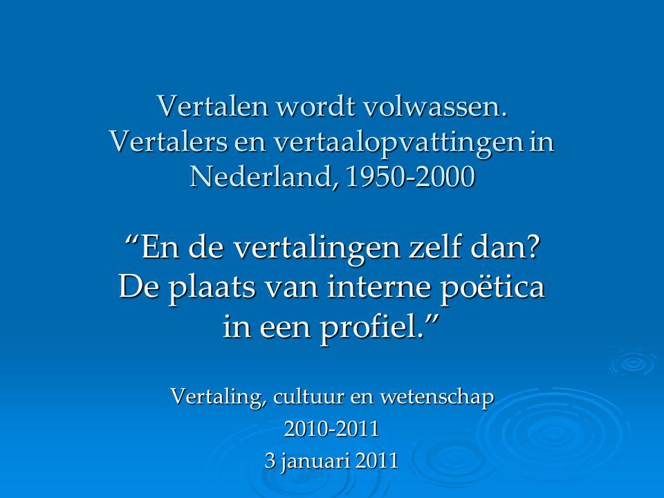 """Vertalen wordt volwassen. Vertalers en vertaalopvattingen in Nederland, 1950-2000 """"En de vertalingen zelf dan? De plaats van interne poëtica in een pr"""