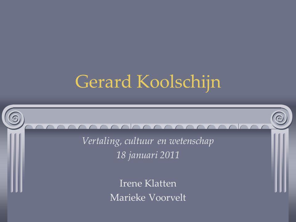 Gerard Koolschijn Vertaling, cultuur en wetenschap 18 januari 2011 Irene Klatten Marieke Voorvelt