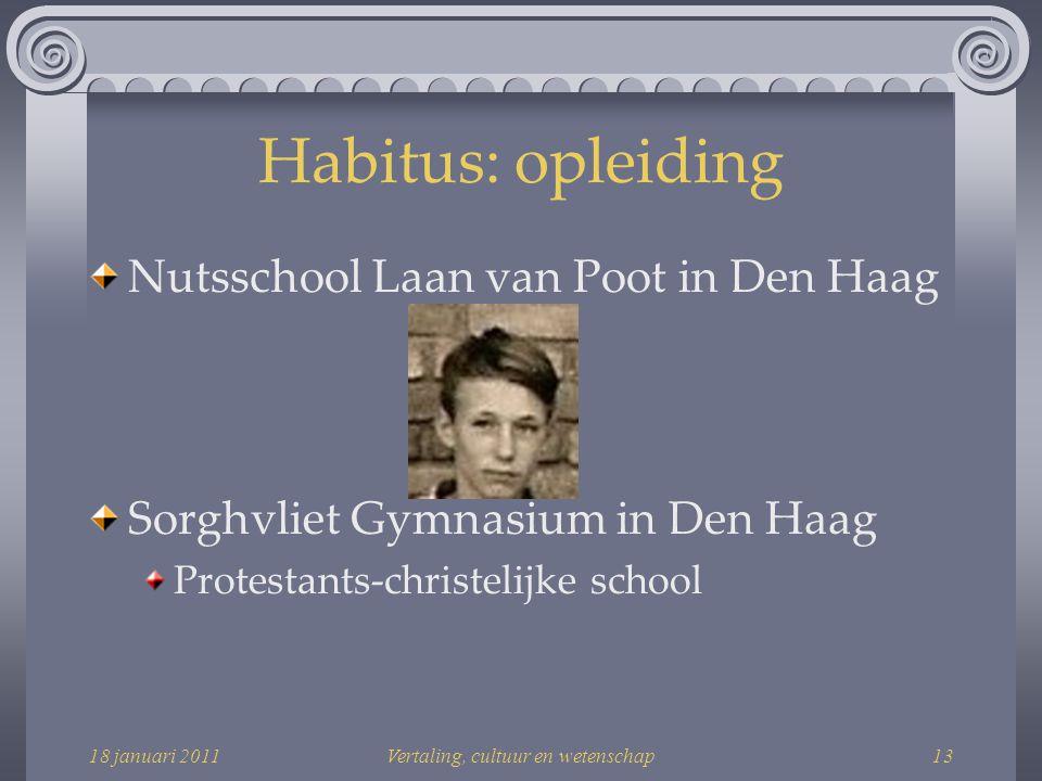18 januari 2011Vertaling, cultuur en wetenschap13 Habitus: opleiding Nutsschool Laan van Poot in Den Haag Sorghvliet Gymnasium in Den Haag Protestants-christelijke school