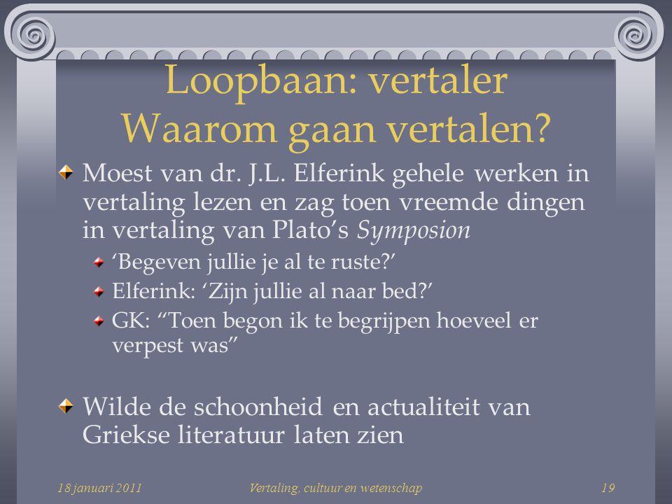 18 januari 2011Vertaling, cultuur en wetenschap19 Loopbaan: vertaler Waarom gaan vertalen.