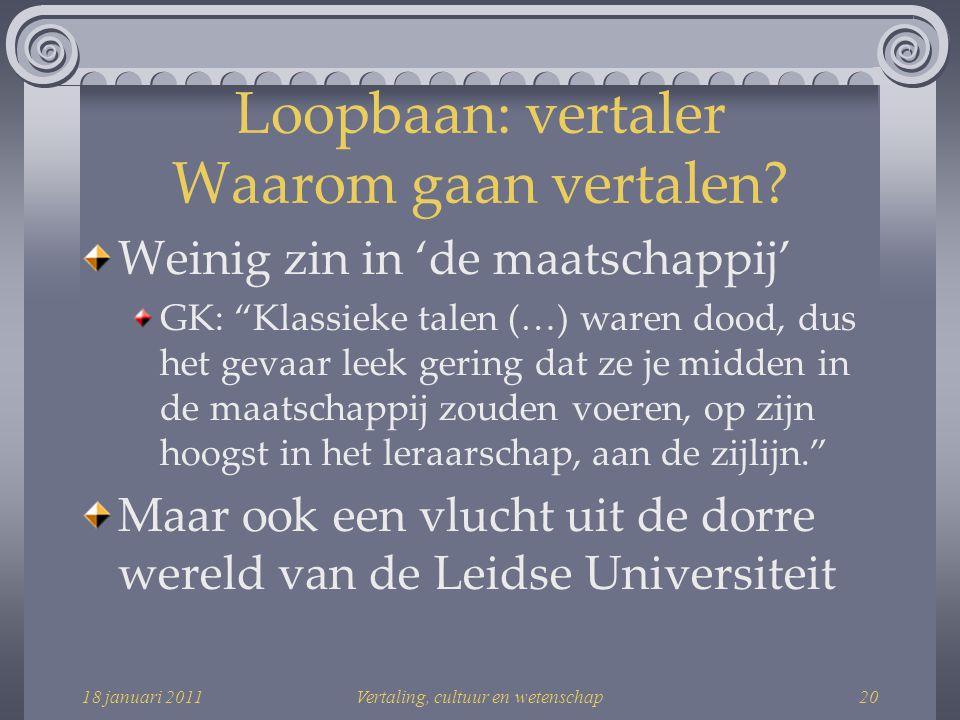 18 januari 2011Vertaling, cultuur en wetenschap20 Loopbaan: vertaler Waarom gaan vertalen.