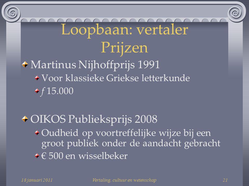 18 januari 2011Vertaling, cultuur en wetenschap21 Loopbaan: vertaler Prijzen Martinus Nijhoffprijs 1991 Voor klassieke Griekse letterkunde f 15.000 OIKOS Publieksprijs 2008 Oudheid op voortreffelijke wijze bij een groot publiek onder de aandacht gebracht € 500 en wisselbeker
