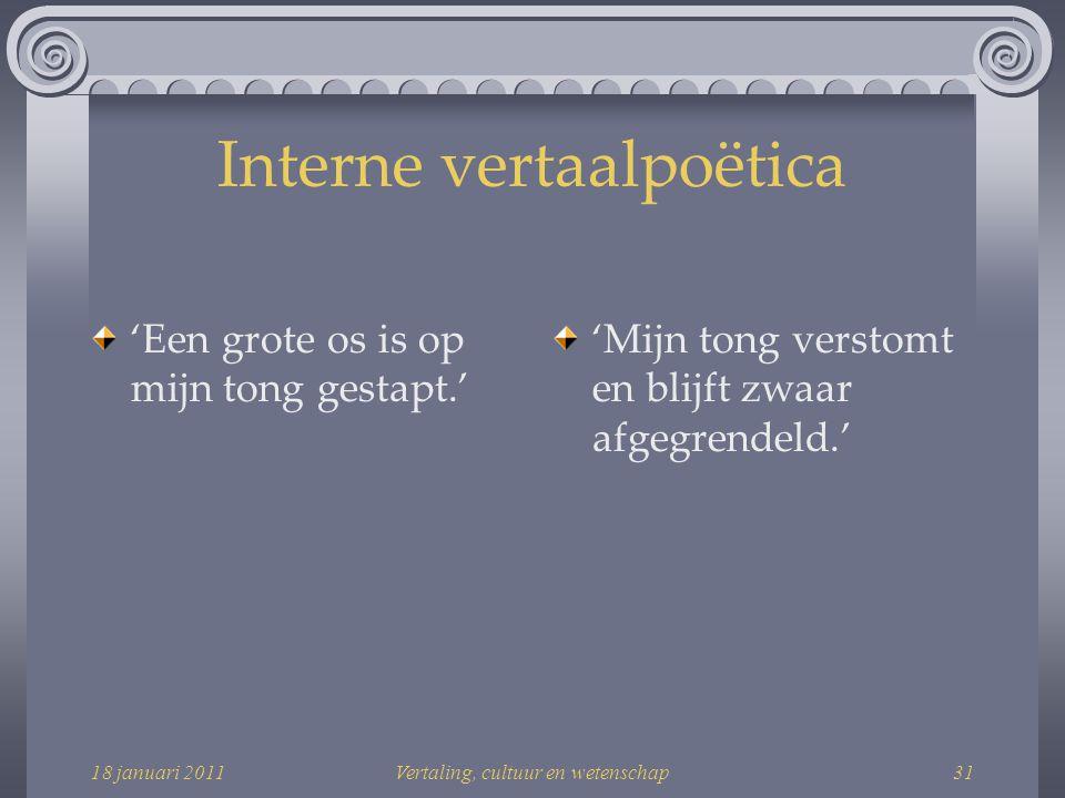 18 januari 2011Vertaling, cultuur en wetenschap31 Interne vertaalpoëtica 'Een grote os is op mijn tong gestapt.' 'Mijn tong verstomt en blijft zwaar afgegrendeld.'