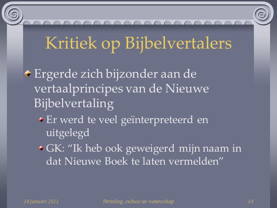 18 januari 2011Vertaling, cultuur en wetenschap34 Kritiek op Bijbelvertalers Ergerde zich bijzonder aan de vertaalprincipes van de Nieuwe Bijbelvertaling Er werd te veel geïnterpreteerd en uitgelegd GK: Ik heb ook geweigerd mijn naam in dat Nieuwe Boek te laten vermelden
