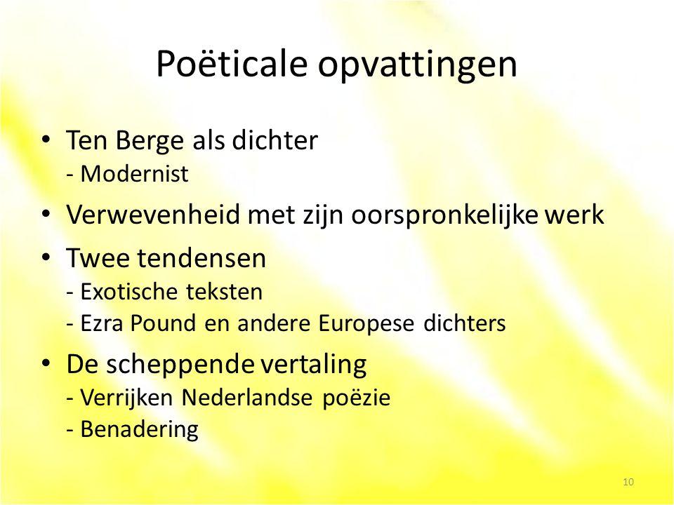 Poëticale opvattingen Ten Berge als dichter - Modernist Verwevenheid met zijn oorspronkelijke werk Twee tendensen - Exotische teksten - Ezra Pound en andere Europese dichters De scheppende vertaling - Verrijken Nederlandse poëzie - Benadering 10