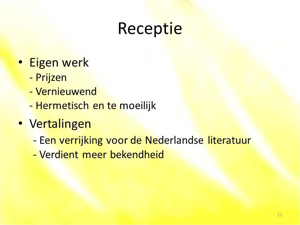 Receptie Eigen werk - Prijzen - Vernieuwend - Hermetisch en te moeilijk Vertalingen - Een verrijking voor de Nederlandse literatuur - Verdient meer bekendheid 11