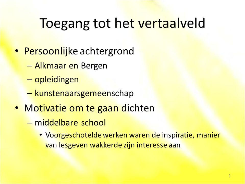 Toegang tot het vertaalveld Persoonlijke achtergrond – Alkmaar en Bergen – opleidingen – kunstenaarsgemeenschap Motivatie om te gaan dichten – middelbare school Voorgeschotelde werken waren de inspiratie, manier van lesgeven wakkerde zijn interesse aan 2