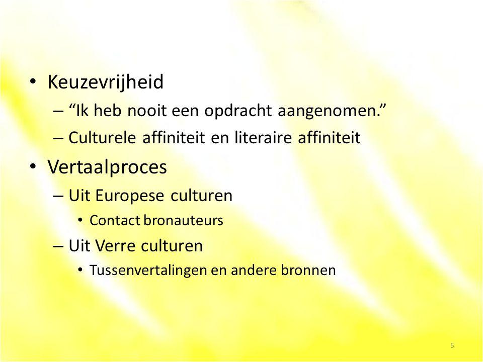 Keuzevrijheid – Ik heb nooit een opdracht aangenomen. – Culturele affiniteit en literaire affiniteit Vertaalproces – Uit Europese culturen Contact bronauteurs – Uit Verre culturen Tussenvertalingen en andere bronnen 5