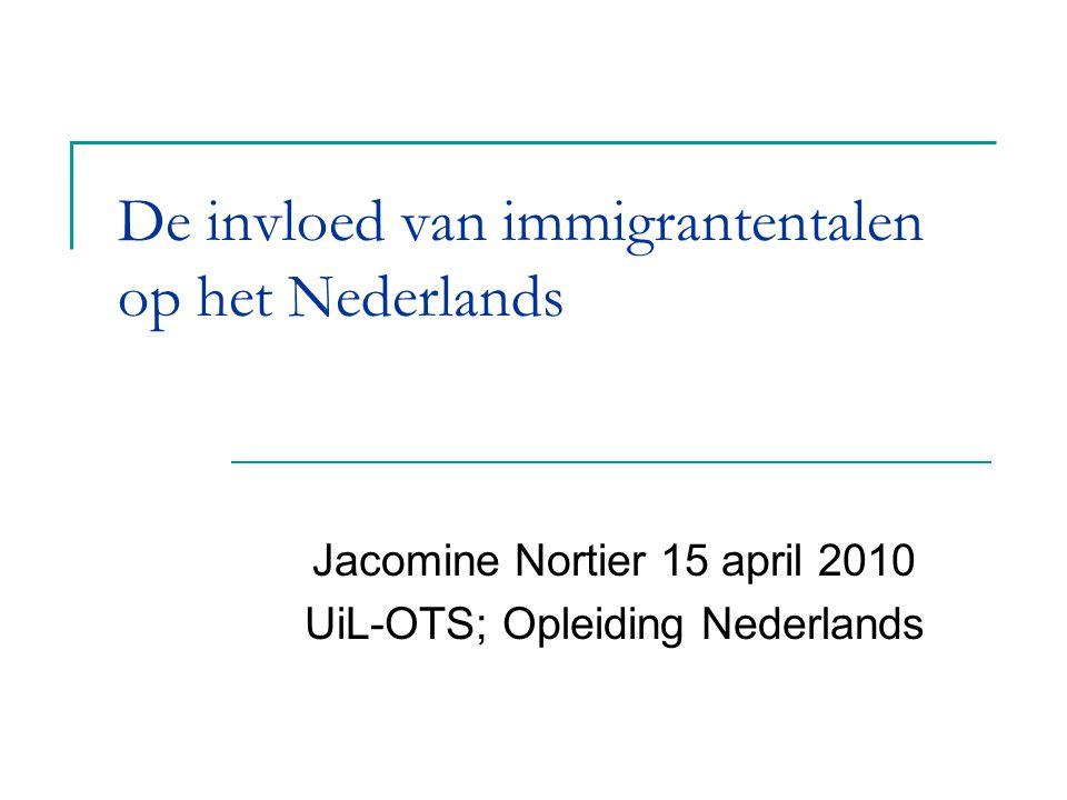 De invloed van immigrantentalen op het Nederlands Jacomine Nortier 15 april 2010 UiL-OTS; Opleiding Nederlands