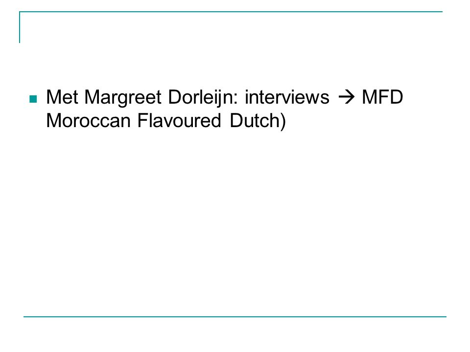 Met Margreet Dorleijn: interviews  MFD Moroccan Flavoured Dutch)